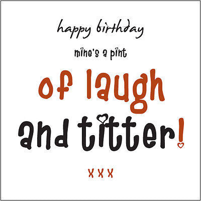 """Happy Birthday Mine's a Pint of Laugh & Titter"" (Bitter) Card Cockney rhyming slang"