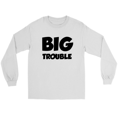Long Sleeve Unisex Tee - Big/Little Trouble