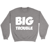 Crewneck Unisex Sweatshirt - Big/Little Trouble - White Text