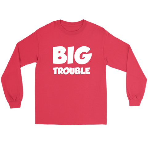 Long Sleeve  Unisex Tee - Big/Little Trouble - White Text