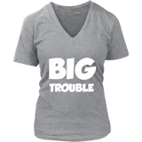 Womens V-Neck - Big/Little Trouble - White Text
