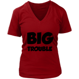 Womens V-Neck - Big/Little Trouble
