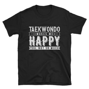 Taekwondo Makes Me Happy Shirt