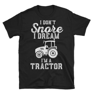 I Don't Snore I Dream Funny Tractor Shirt