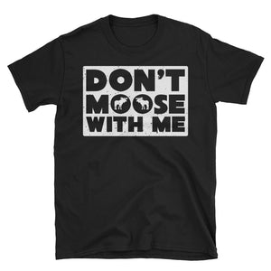 Don't Moose With Me Moose T-Shirt