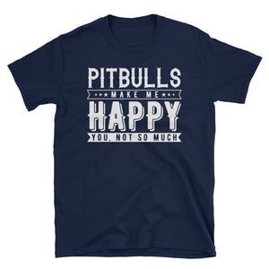 Pitbulls Make Me Happy T-Shirt, Funny Pitbull Shirt