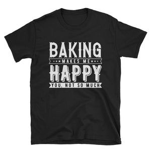Baking Makes Me Happy T-Shirt
