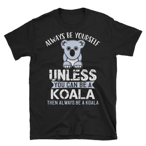 Always Be A Koala T-Shirt, Koala Lover Gift