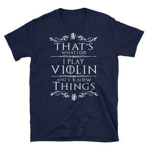 That's What I Do I Play Violin And I Know Things T-Shirt