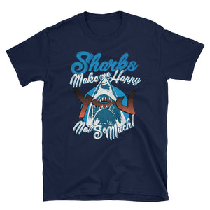 Sharks Make Me Happy You Not So Much Funny Shark Lover Shirt