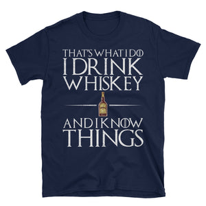 I Drink Whiskey And I Know Things Whiskey T-Shirt