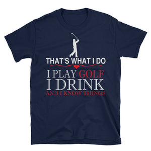 That's What I Do I Play Golf And I Know Things Golfing T-Shirt