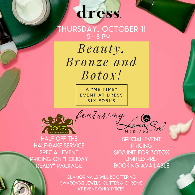 "Beauty, Bronze and Botox! A ""ME TIME"" event at dress Six Forks!"