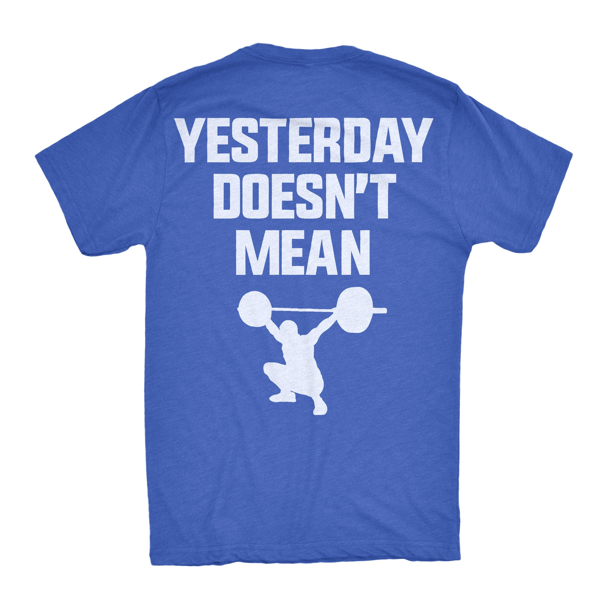 Yesterday Doesn't Mean Squat Tee