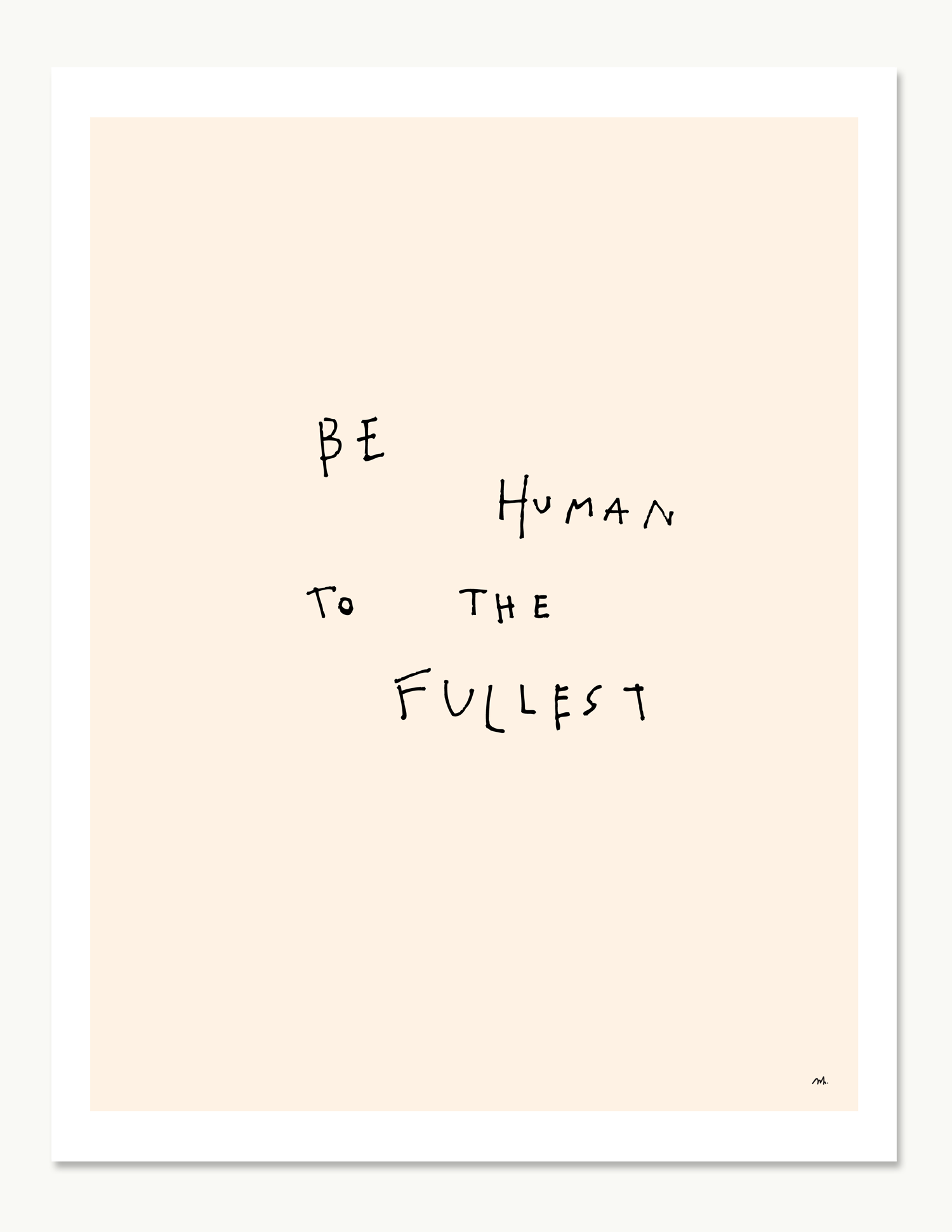 Be Human To The Fullest Print