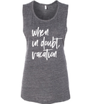 When in doubt, Vacation Flowy Scoop Muscle Tank