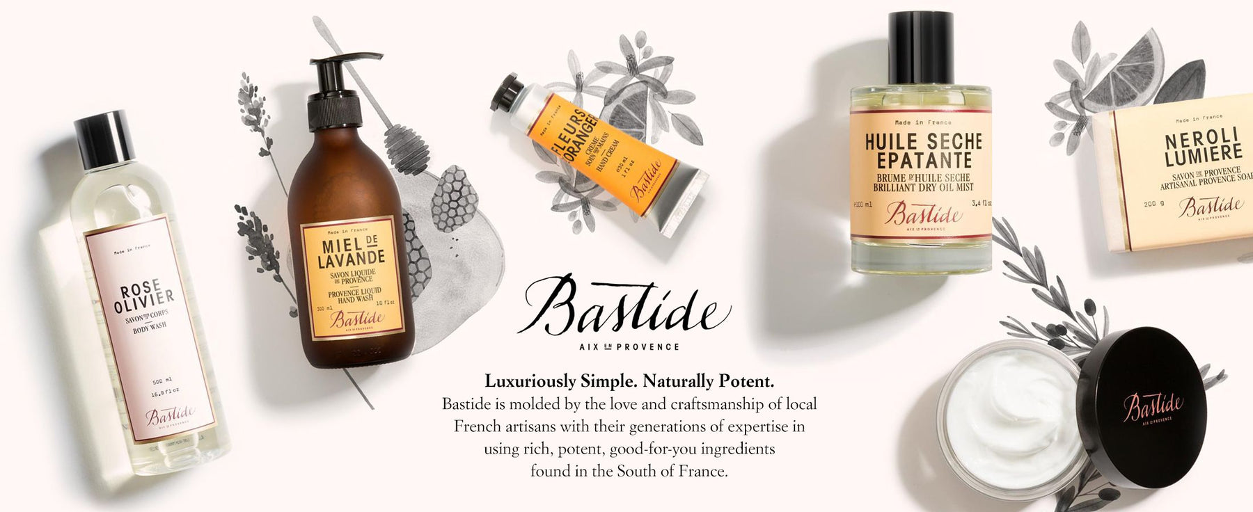 Bastide - Luxuriously Simple. Naturally Potent. Bastide is molded by the love and craftsmanship of local French artisans with their generations of expertise in using rich, potent, good-for-you ingredients found in the South of France.