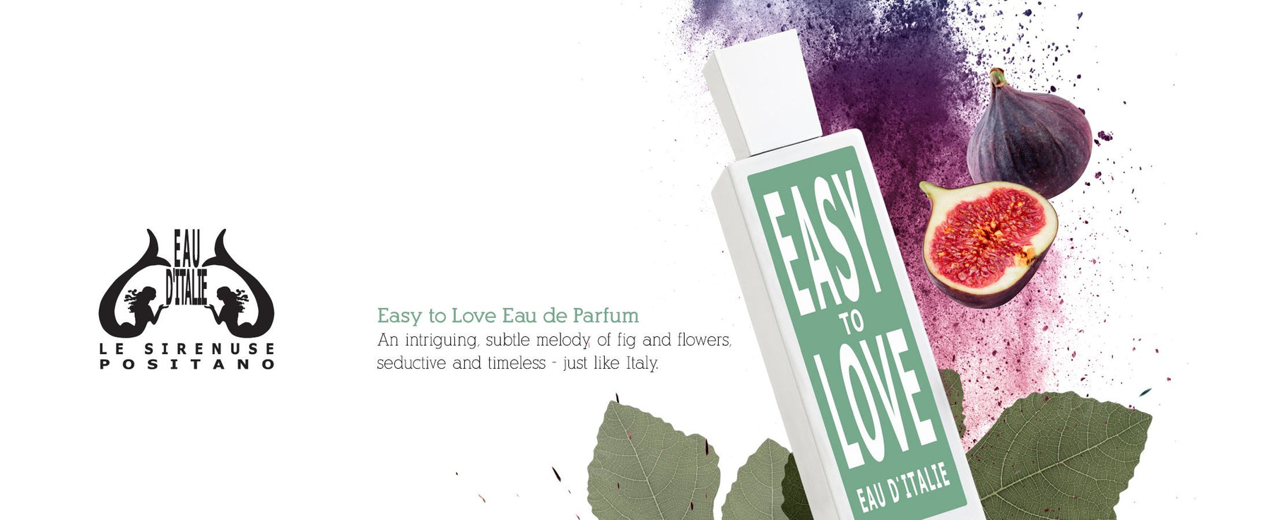Eau d'Italie Le Sirenuse Positano - Easy to Love Eau de Parfum. An intriguing, subtle melody of fig and flowers, seductive and timeless - just like Italy. Bottle and fig sliced with green leaves in the background.