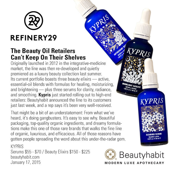 Refinery.com The Beauty Oil Retailers  Can't Keep On Their Shelves Originally launched in 2012 in the integrative-medicine  market, the line was then re-developed and quietly  premiered as a luxury beauty collection last summer.  Its current portfolio boasts three beauty elixirs — active,  essential-oil blends with formulas for healing, moisturizing,  and brightening — plus three serums for clarity, radiance,  and smoothing. Kypris just started rolling out to high-end  retailers: Beautyhabit announced the line to its customers  just last week, and a rep says it's been very well-received.
