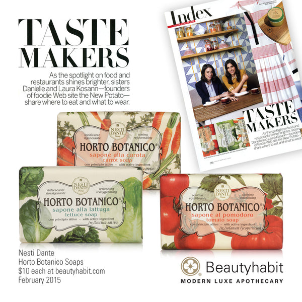 Vogue Taste Makers As the spotlight on food and restaurants shines brighter, sisters Danielle and Laura Kosann—founders of foodie Web site the New Potato—share where to eat and what to where.  Nesti Dante Horto Botanico Soaps $10 each at beautyhabit.com  February 2015