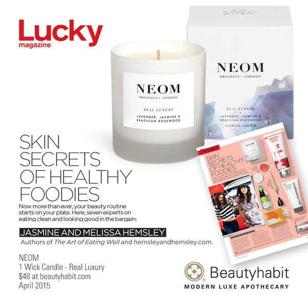 Lucky Skin Secrets of Healthy Foodies Now more than ever, your beauty routine starts on your plate. Here, seven experts on eating clean and looking good in the bargain: Jasmine and Melissa Hemsley Authors of The Art of Eating Well and hemsleyandhemsley.com.  NEOM 1 Wick Candle - Real Luxury $48 at beautyhabit.com  April 2015