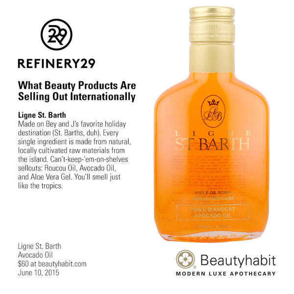 Refinery.com What Beauty Products Are Selling Out Internationally  Ligne St. Barth Made on Bey and J's favorite holiday  destination (St. Barths, duh). Every  single ingredient is made from natural,  locally cultivated raw materials from  the island. Can't-keep-'em-on-shelves  sellouts: Roucou Oil, Avocado Oil,  and Aloe Vera Gel. You'll smell just  like the tropics.   Ligne St. Barth Avocado Oil $60 at beautyhabit.com  June 10, 2015