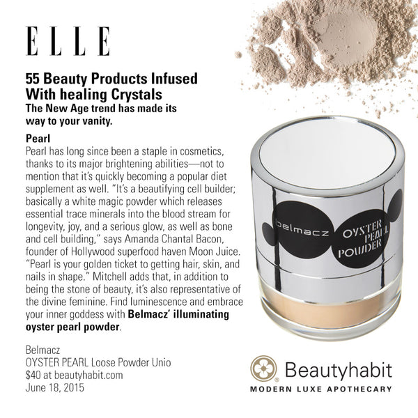 "Elle.com 55 Beauty Products Infused  With healing Crystals The New Age trend has made its  way to your vanity.  Pearl Pearl has long since been a staple in cosmetics, thanks to its major brightening abilities—not to  mention that it's quickly becoming a popular diet  supplement as well. ""It's a beautifying cell builder;  basically a white magic powder which releases  essential trace minerals into the blood stream for  longevity, joy, and a serious glow, as well as bone  and cell building,"" says Amanda Chantal Bacon,  founder of Hollywood superfood haven Moon Juice.  ""Pearl is your golden ticket to getting hair, skin, and  nails in shape."" Mitchell adds that, in addition to  being the stone of beauty, it's also representative of  the divine feminine. Find luminescence and embrace  your inner goddess with Belmacz' illuminating  oyster pearl powder.  Belmacz OYSTER PEARL Loose Powder Unio $40 at beautyhabit.com  June 18, 2015"