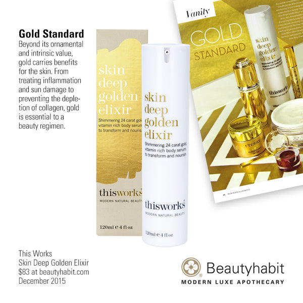 Palm Beach Illustrated Gold Standard Beyond its ornamental and intrinsic  value, gold carries benefits for the  skin. From treating inflammation  and sun damage to preventing  the depletion of collagen, gold is  essential to a beauty regimen.  This Works Skin Deep Golden Elixir  $83 at beautyhabit.com  December 2015