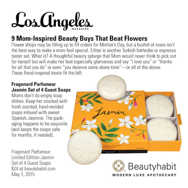 "LAmag.com 9 Mom-Inspired Beauty Buys That Beat Flowers Flower shops may be filling up to fill orders for Mother's Day, but a bushel of roses isn't  the best way to make a mom feel special. Either is another Turkish bathrobe or espresso  taster set. What is? A thoughtful beauty splurge that Mom would never think to pick out  for herself but will make her feel especially glamorous and say ""I love you"" or ""thanks  for all that you do"" or even ""you deserve some alone time""—or all of the above.  These floral-inspired treats fit the bill:  Fragonard Parfumeur  Jasmin Set of 4 Guest Soaps  Moms don't do empty soap  dishes. Keep her stocked with  fresh scented, hand-molded  soaps imbued with sweet  Spanish Jasmine. The pack- aging happens to be exquisite  (and keeps the soaps safe  for months, if needed).  Fragonard Parfumeur Limited Edition Jasmin  Set of 4 Guest Soaps  $24 at beautyhabit.com  May 1, 2015"