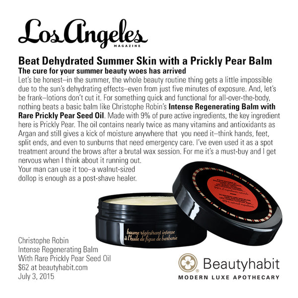 LAmag.com Beat Dehydrated Summer Skin with a Prickly Pear Balm The cure for your summer beauty woes has arrived  Let's be honest–in the summer, the whole beauty routine thing gets a little impossible  due to the sun's dehydrating effects–even from just five minutes of exposure. And, let's  be frank–lotions don't cut it. For something quick and functional for all-over-the-body,  nothing beats a basic balm like Christophe Robin's Intense Regenerating Balm with  Rare Prickly Pear Seed Oil. Made with 9% of pure active ingredients, the key ingredient  here is Prickly Pear. The oil contains nearly twice as many vitamins and antioxidants as  Argan and still gives a kick of moisture anywhere that  you need it–think hands, feet,  split ends, and even to sunburns that need emergency care. I've even used it as a spot  treatment around the brows after a brutal wax session. For me it's a must-buy and I get  nervous when I think about it running out.  Your man can use it too–a walnut-sized  dollop is enough as a post-shave healer.  Christophe Robin Intense Regenerating Balm  With Rare Prickly Pear Seed Oil $62 at beautyhabit.com  July 3, 2015
