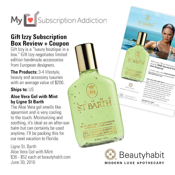 "MySubscriptionAddiction.com Gift Izzy Subscription  Box Review + Coupon Gift Izzy is a ""luxury boutique in a  box."" Gift Izzy negotiates limited  edition handmade accessories  from European designers.  The Products: 3-4 lifestyle,  beauty and accessory luxuries  with an average value of $200.  Ships to: US  Aloe Vera Gel with Mint  by Ligne St Barth The Aloe Vera gel smells like  spearmint and is very cooling  to the touch. Moisturizing and  soothing, it's ideal as an after-sun  balm but can certainly be used  anytime. I'll be packing this for  our next vacation to Florida.  Ligne St. Barth Aloe Vera Gel with Mint $36 - $52 each at beautyhabit.com  June 30, 2016"