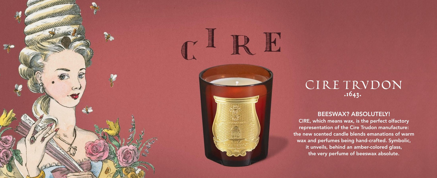 Cire Trudon Cire Candle - CIRE, which means wax, is a perfect olfactory representation: the new candle blends emanations of warm wax and perfumes being hand-crafted. Symbolic, it unveils, behind an amber-colored glass, the very perfume of beeswax absolute