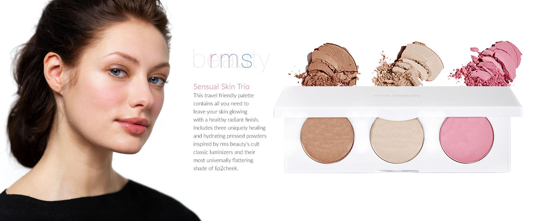 rms beauty Sensual Skin Trio. This travel friendly palette leaves your skin glowing with a healthy radiant finish. Includes uniquely healing & hydrating pressed powders inspired by rms beauty's cult classic luminizers & their flattering shade of lip2cheek