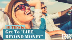"10 Tips To Get To ""Life Beyond Money"""