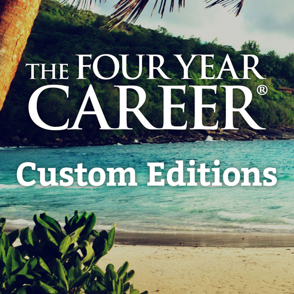 The Four Year Career® Custom Editions