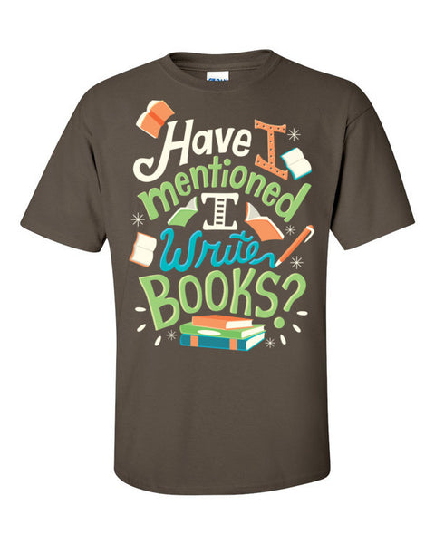 Have I Mentioned I Write Books? Unisex T-shirt