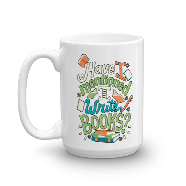 Have I Mentioned I Write Books? - Mug (Right-Handed)