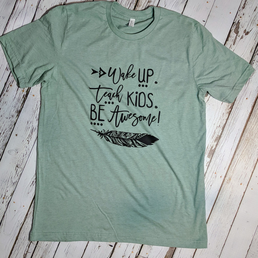 Wake Up Teach Kids Be Awesome (with feather)