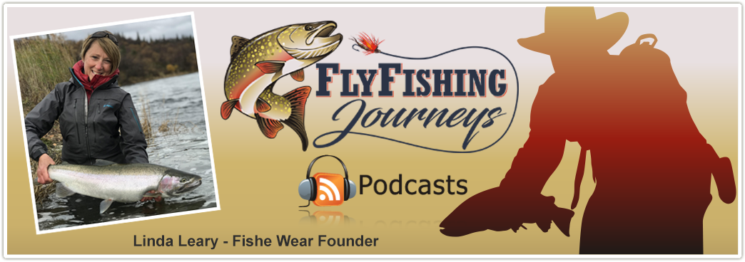 Linda Leary on 'Fly Fishing Journeys Podcast'