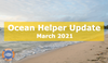 Ocean Helper Update - March 2021