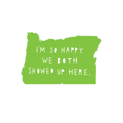 I'm so happy we both showed up here Oregon print green