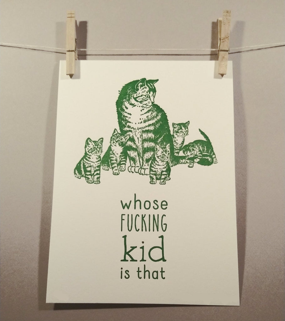 Whose F*cking Kid is That? Letterpress Print