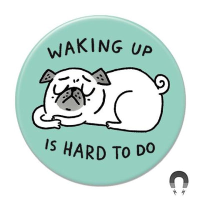 Waking Up is Hard to Do Pug Magnet
