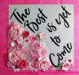 The Best is Yet to Come Custom Graduation Topper Decoration Graduation Topper - Flowers and Glitter