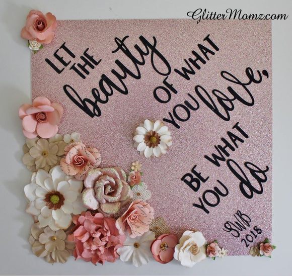 Graduation Cap Topper Beauty of What You Love with glitter and flowers