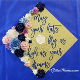 Graduation Cap Topper May Your Hats Fly as High as Your Dreams and Flower Crown