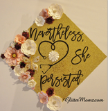 Nevertheless She Persisted Graduation Cap Decoration with glitter and flowers