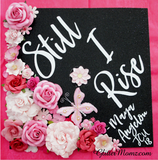 Graduation Cap Topper Still I Rise with glitter and flowers