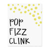 Pop Fizz Clink Art Print