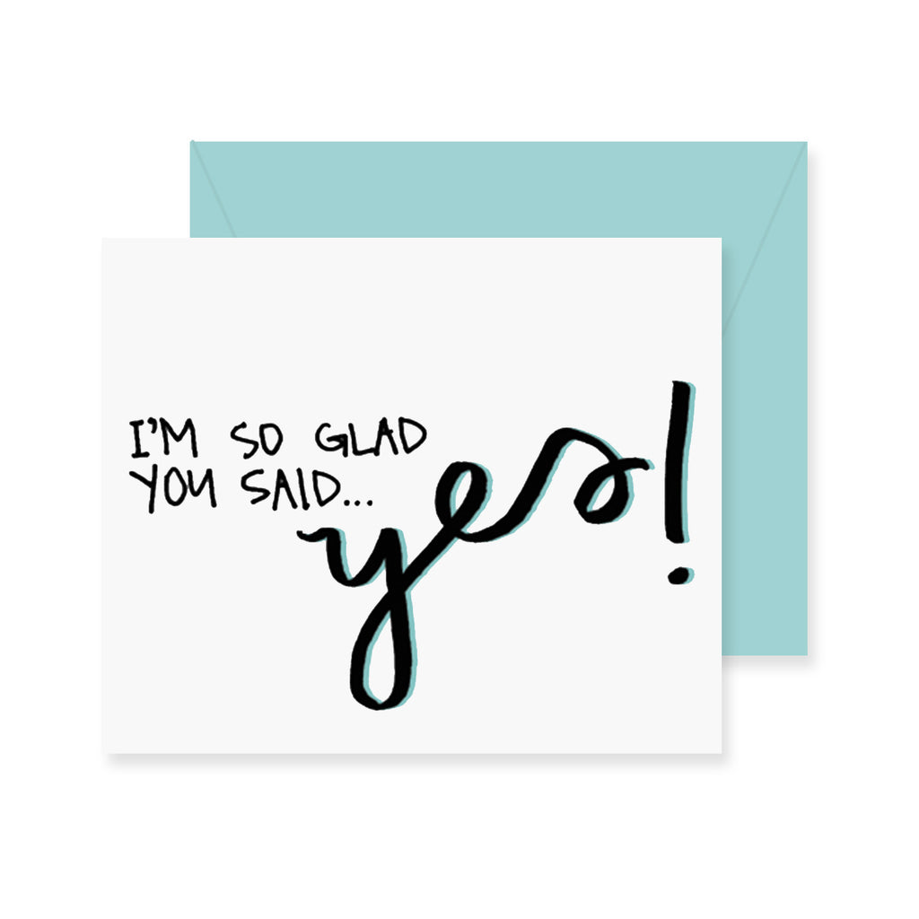 Glad You Said Yes Greeting Card